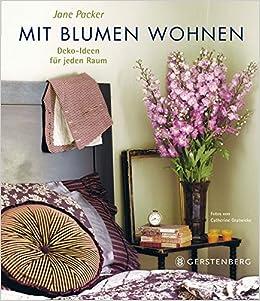 Mit Blumen Wohnen: Deko Ideen Für Jeden Raum: Amazon.de: Jane Packer,  Catherine Gratwicke, Brigitte Beier: Bücher