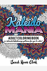 Kaleidomania: Adult Coloring Book: 60 intricate hand-drawn kaleidoscope circular patterns for you to color Paperback