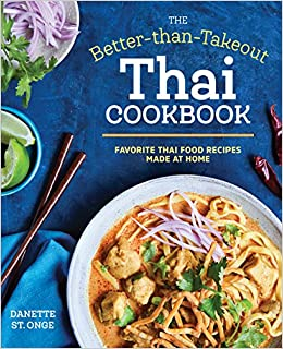 The better than takeout thai cookbook favorite thai food recipes the better than takeout thai cookbook favorite thai food recipes made at home danette st onge 9781623158613 amazon books forumfinder Choice Image