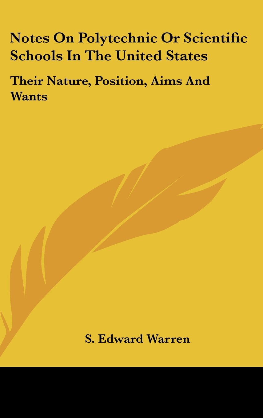 Download Notes on Polytechnic or Scientific Schools in the United States: Their Nature, Position, Aims and Wants pdf