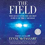 The Field - Updated Edition: The Quest for the Secret Force of the Universe | Lynne McTaggart