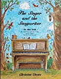 The Singer and The Songwriter - Handbook and Workbook: An Idea Book for Songwriters who Like to Sing and for Singers who Like to Write Songs