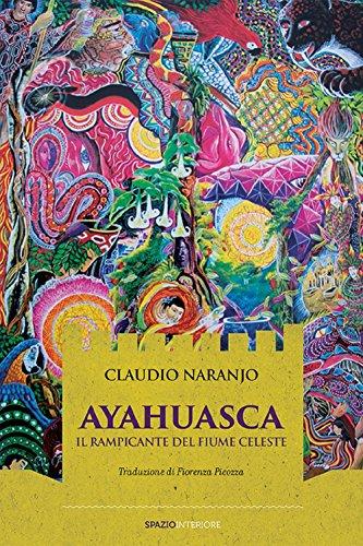 Ayahuasca. Il rampicante del fiume celeste Claudio Naranjo
