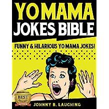 Yo Mama Jokes Bible: 350+ Funny & Hilarious Yo Mama Jokes (Funny Yo Mama Jokes Book 1)