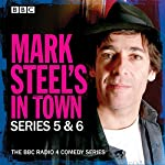 Mark Steel's in Town: Series 5 & 6: The BBC Radio 4 Comedy Series | Mark Steel