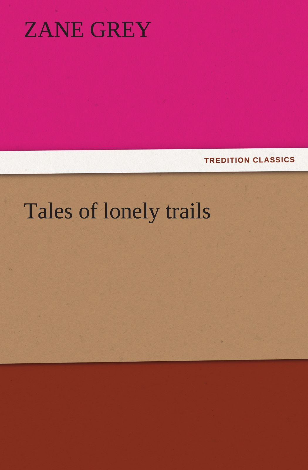 Tales of lonely trails (TREDITION CLASSICS) PDF