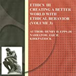 Ethics Vol III: Creating a Better World with Ethical Behavior, Volume 3 | Henry Harrison Epps Jr.