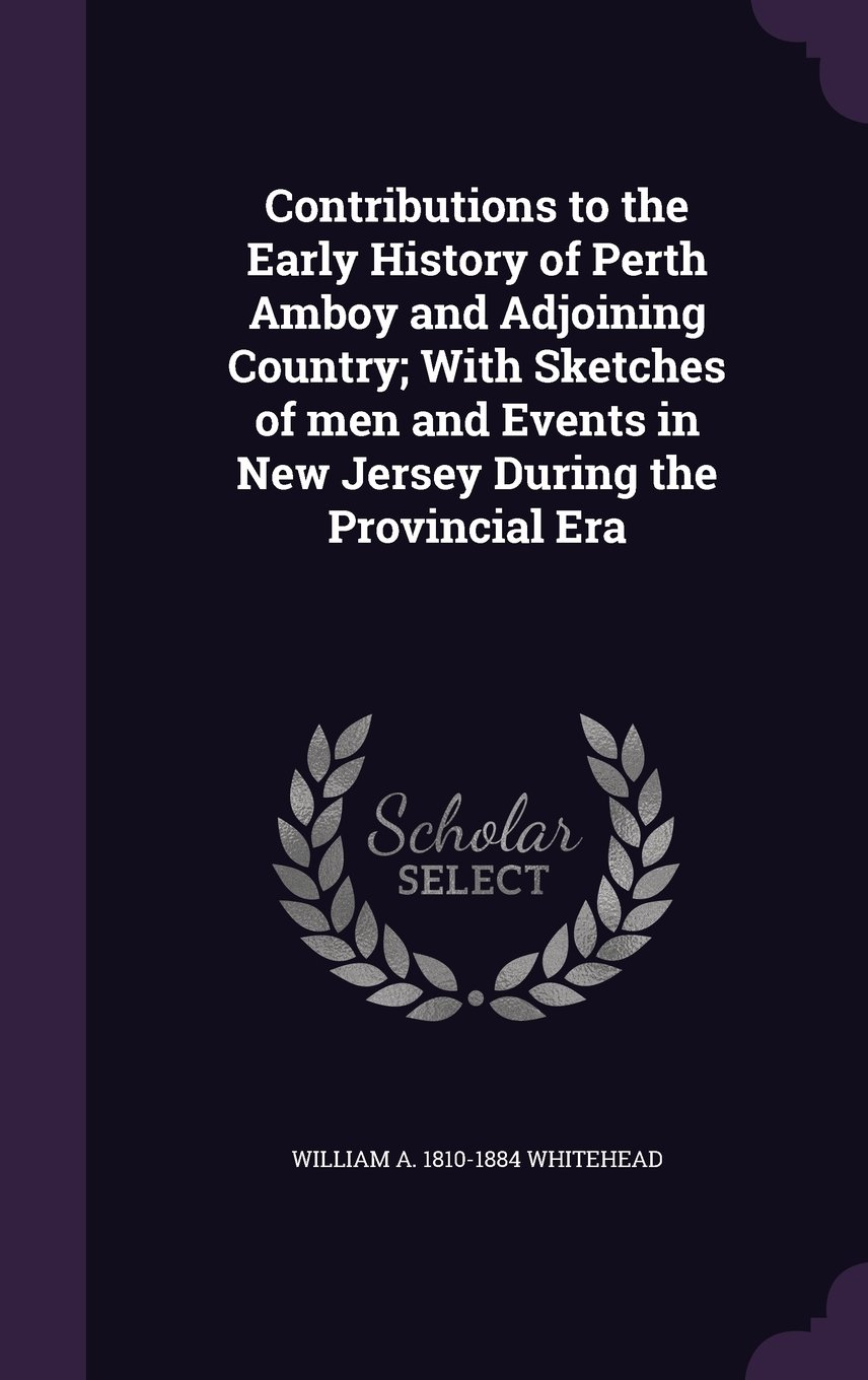 Download Contributions to the Early History of Perth Amboy and Adjoining Country; With Sketches of men and Events in New Jersey During the Provincial Era pdf