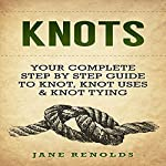 Knots: Your Complete Step by Step Guide to Knot, Knot Uses & Knot Tying | Jane Renolds