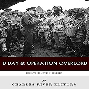 Decisive Moments in History: D-Day & Operation Overlord Audiobook