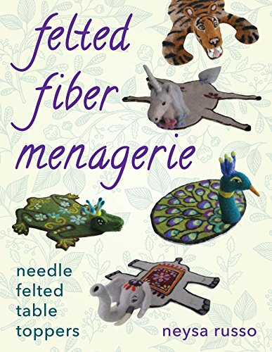 (Felted Fiber Menagerie: Needle Felted Table Toppers)