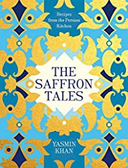 The Saffron Tales: Recipes from the Persian Kitchen
