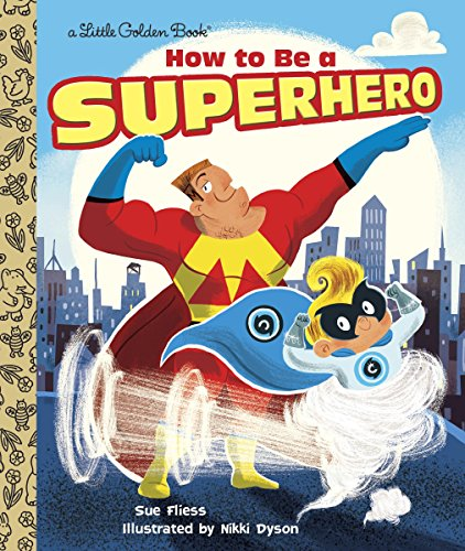 How to Be a Superhero (Little Golden Book) (Silver Age Heroes Super)