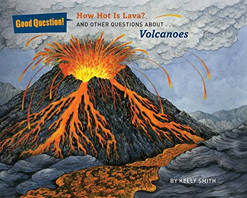 How Hot Is Lava?: And Other Questions About Volcanoes (Good Question!)
