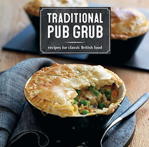 Traditional Pub Grub: Recipes for classic British food