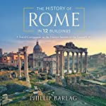 The History of Rome in 12 Buildings: A Travel Companion to the Hidden Secrets of the Eternal City | Phillip Barlag