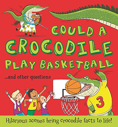 - Could a Crocodile Play Basketball?: Hilarious scenes bring crocodile facts to life (What if a)