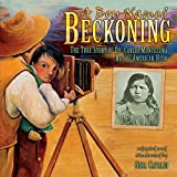 img - for A Boy Named Beckoning: The True Story of Dr. Carlos Montezuma, Native American Hero book / textbook / text book