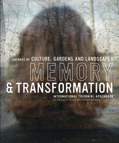 Memory and Transformation: International Triennial Apeldoorn: 100 Days of Culture, Gardens and Landscape pdf