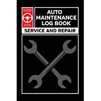Auto Maintenance Log: Service and Repair Record Book For All Vehicles, Cars and Trucks