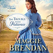 The Trouble with Patience: Virtues and Vices of the Old West, Book 1 Audiobook by Maggie Brendan Narrated by Rebecca Gallagher