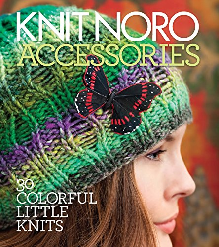 Knit Noro: Accessories: 30 Colorful Little Knits (Knit Noro -