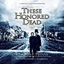 These Honored Dead: A Lincoln and Speed Mystery, Book 1 Audiobook by Jonathan F. Putnam Narrated by Lloyd James