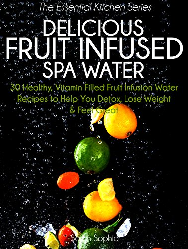 Delicious Fruit Infused Spa Water: 30 Healthy, Vitamin