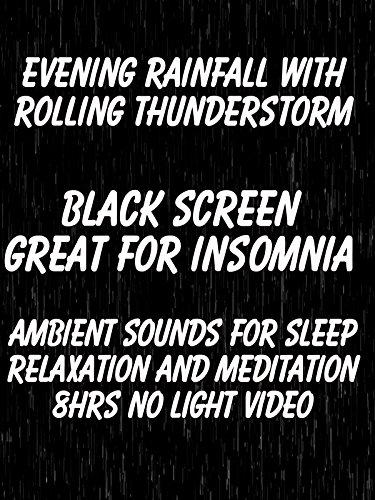 Evening Rainfall with Rolling Thunderstorm Black Screen Great for Insomnia Ambient Sounds for Sleep Relaxation and Meditation 8hrs No Light Video