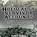 Holocaust Survivor Accounts: Incredible True Holocaust Survivor Stories from World War 2: Accounts of Holocaust History Audiobook by Cyrus J. Zachary Narrated by Ken Solin