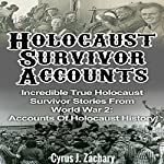 Holocaust Survivor Accounts: Incredible True Holocaust Survivor Stories from World War 2: Accounts of Holocaust History   Cyrus J. Zachary