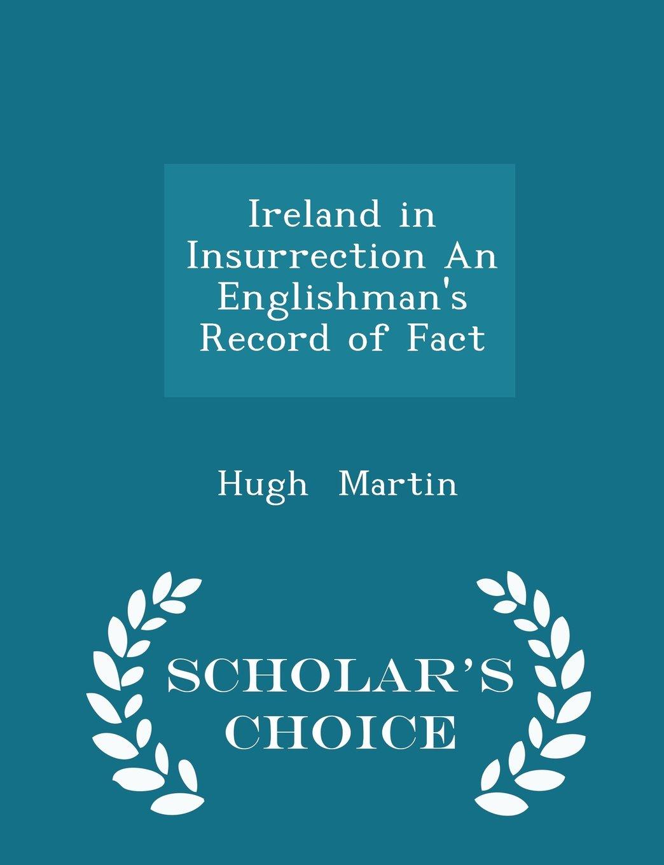 Ireland in Insurrection An Englishman's Record of Fact - Scholar's Choice Edition PDF
