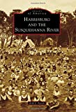 Harrisburg and the Susquehanna River (Images of America)
