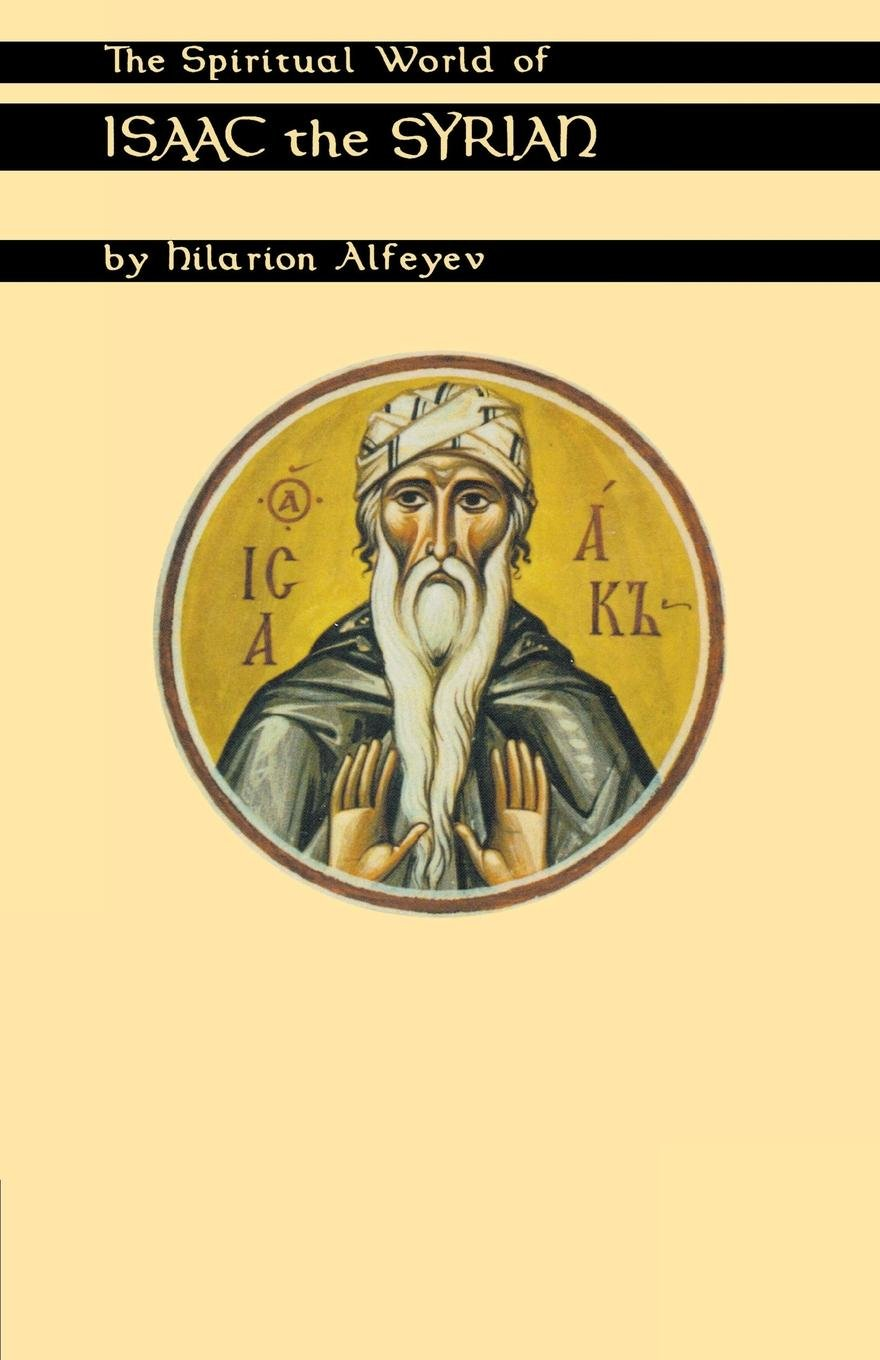 The Spiritual World Of Isaac The Syrian (Cistercian Studies)