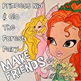 Princess Nia and Glo the Forest Fairy Make Friends (The Adventures of Nia and Glo, Fairy Princess Books, Action, Adventure and Fantasy Children's Books Book 1)