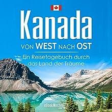 Kanada von West nach Ost: Ein Reisetagebuch durch das Land der Träume Hörbuch von eBookWoche Gesprochen von: Alex Fischer