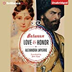 Between Love and Honor | Alexandra Lapierre