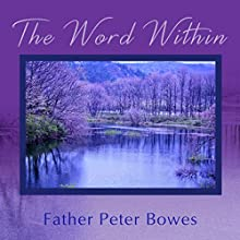 The Word Within Audiobook by Father Peter Bowes Narrated by Father Peter Bowes