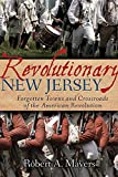 Revolutionary New Jersey: Forgotten Towns and Crossroads of the American Revolution
