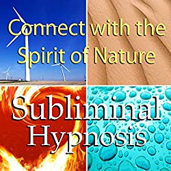 Connect with the Spirit of Nature Subliminal Affirmations