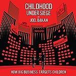 Childhood Under Siege: How Big Business Targets Children | Joel Bakan