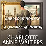 A Question of Identity: A Modern Sherlock Holmes Story | Charlotte Anne Walters