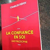 La Confiance en soi, une philosophie: Amazon.fr: Charles Pepin: Livres