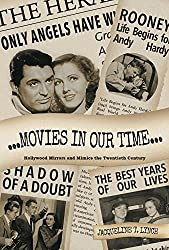 Movies In Our Time - Hollywood Mirrors and Mimics the Twentieth Century: Essays from Another Old Movie Blog