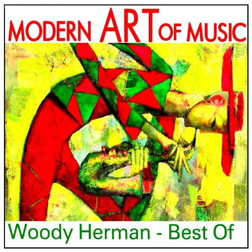 Modern Art of Music: Woody Herman - Best Of