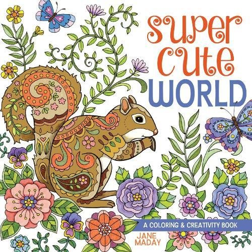 Amazon Super Cute World A Coloring And Creativity Book 0035313668135 Jane Maday Books
