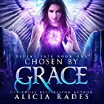 Chosen by Grace: Divine Fate Trilogy, Book 1 | Alicia Rades
