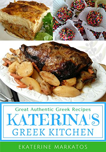Katerina's Greek Kitchen: Great Authentic Greek Recipes by Ekaterine Markatos, James Markatos