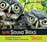 NPR Sound Treks: Birds: Spellbinding Tales of Flight, Feather, and Song
