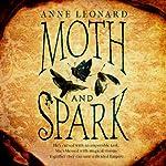 Moth and Spark   Anne Leonard